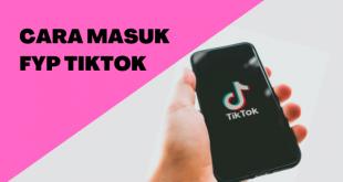 8 Cara Paling Mudah Supaya Bisa Masuk FYP TikTok