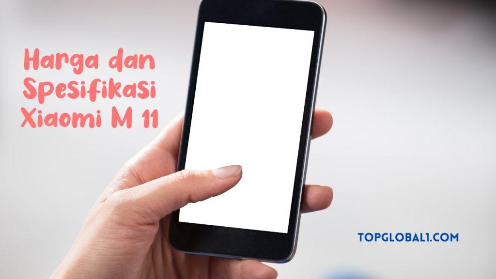 Harga dan Spesifikasi Xiaomi M 11