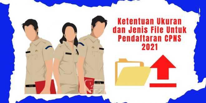 Ukuran dan Jenis File Untuk Pendaftaran CPNS 2021